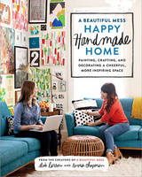 Image of A Beautiful Mess Happy Handmade Home A Room-by-room Guide Topainting Crafting And Decorating A Cheerful More Inspir