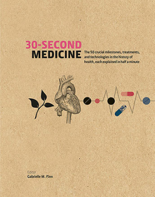 30-second Medicine : The 50 Crucial Milestones Treatments And Technologies In The History Of Health Each Explained In Ha