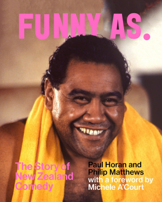 Funny As : The Story Of New Zealand Comedy - ubiq bookshop