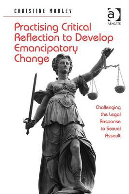 Image of Practising Critical Reflection To Develop Emancipatory Change : Challenging The Legal Response To Sexual Assault