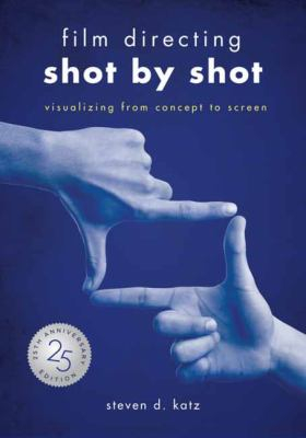 Image of Film Directing : Shot By Shot - 25th Anniversary Edition Visualizing From Concept To Screen