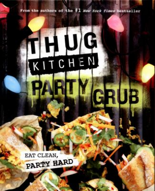 Image of Thug Kitchen : Party Grub Eat Clean Party Hard