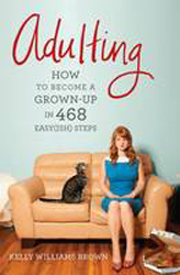 Adulting : How To Become A Grown-up In 468 Easyish Steps