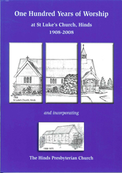 100 Years Of Worship At St Lukes Church Hinds 1908-2008 : And Incorporating The Hinds Presbyterian Church 1908-1975
