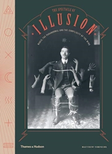 Image of The Spectacle Of Illusion : Paranormal Phenomena And The Psychology Of Magic