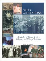 Greek Generations : A Medley Of Ethnic Recipes, Folklore Andvillage Traditions