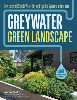 Greywater Green Landscapes : How To Install Simple Water-saving