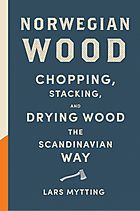Image of Norwegian Wood : Chopping Stacking And Drying Wood The Scandinavian Way