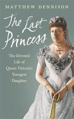 Image of The Last Princess : The Devoted Life Of Queen Victoria's Youngest Daughter