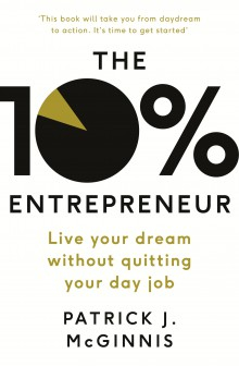 10% Entrepreneur : Live Your Dream Without Quitting Your Dayjob