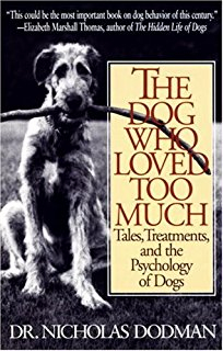 Image of The Dog Who Loved Too Much : Tales Treatments And The Psychology Of Dogs