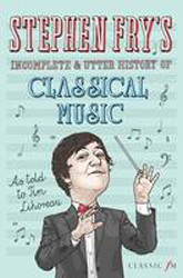 Image of Stephen Fry's Incomplete And Utter History Of Classical Music