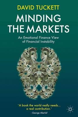 Image of Minding The Markets : An Emotional Finance View Of Financialinstability