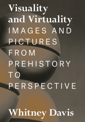 Visuality And Virtuality : Images And Pictures From Prehistory To Perspective