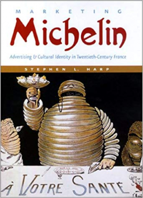 Marketing Michelin : Advertising And Cultural Identity In Twentieth-century France