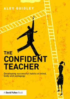 Image of The Confident Teacher : Developing The Habits Characteristics And Pedagogy For Success