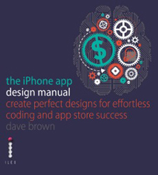 Image of Iphone App Design Manual : Create Perfect Designs For Effortless Coding And App Store Success