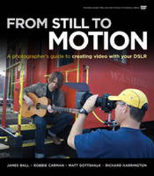 Image of From Still To Motion : A Photographers Guide To Creating Video With Your Dslr
