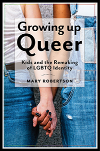Image of Growing Up Queer : Kids And The Remaking Of Lgbtq Identity