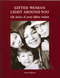 Image of Gifted Woman Light Around You : Life Stories Of Seven Ojibwewomen