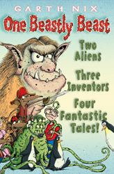 Image of One Beastly Beast : Two Aliens : Three Inventors : Four Fantastic Tales