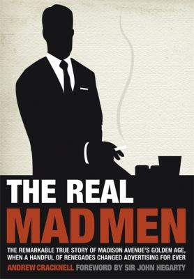 Image of The Real Mad Men : The Remarkable True Story Of Madison Avenue's Golden Age
