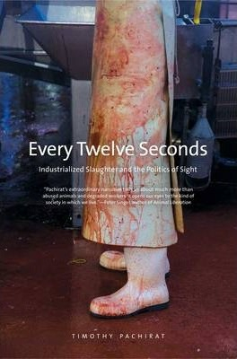Image of Every Twelve Seconds : Industrialized Slaughter And The Politics Of Sight