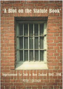 Image of Blot On The Statute Book : Imprisonment For Debt In New Zealand 1840- 1990
