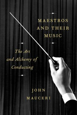 Image of Maestros And Their Music : The Art And Alchemy Of Conducting