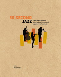 30-second Jazz : The 50 Crucial Concepts Styles And Performers Each Explained In Half A Minute