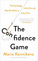 Image of Confidence Game : The Psychology Of The Con And Why We Fall For It Every Time
