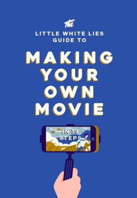 Image of The Little White Lies : Guide To Making Your Own Movie In 39steps