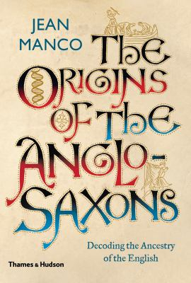 Image of The Origins Of The Anglo-saxons : Decoding The Ancestry Of The English