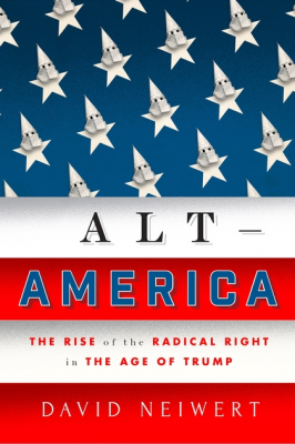 Alt America : The Rise Of The Radical Right In The Age Of Trump