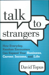 Image of Talk To Strangers : How Everyday Random Encounters Can Expand Your Business Career Income And Life