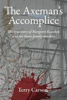 Axe Man's Accomplice The True Story Of Margaret Reardon And The Snow Family Murders