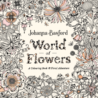 World Of Flowers : A Colouring Book And Floral Adventure