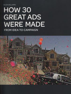 How 30 Great Ads Were Made From Idea To Campaign
