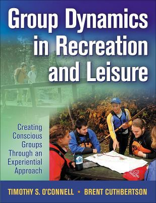 Image of Group Dynamics In Recreation And Leisure : Creating Conscious Groups Through An Experiential Approach