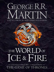 Image of World Of Ice And Fire : The Untold History Of Westeros And The Game Of Thrones