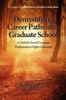 Image of Demystifying Career Paths After Graduate School : A Guide For Second Language Professionals In Higher Education