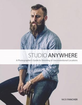Image of Studio Anywhere : A Photographer's Guide To Shooting In Unconventional Locations