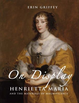 Image of On Display : Henrietta Maria And The Materials Of Magnificence